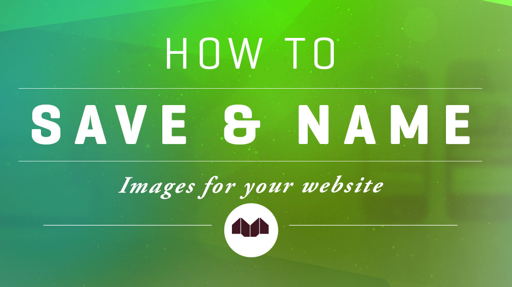 How To Save & Name Images For Your Website